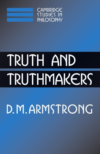 Truth and Truthmakers (Cambridge Studies in Philosophy) (0521547237) by Armstrong, D. M.