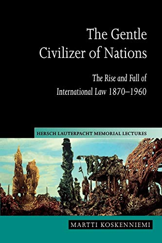9780521548090: The Gentle Civilizer of Nations: The Rise and Fall of International Law 1870-1960 (Hersch Lauterpacht Memorial Lectures)