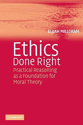 9780521548267: Ethics Done Right: Practical Reasoning as a Foundation for Moral Theory