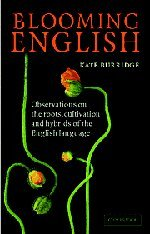 Blooming English: Observations on the Roots, Cultivation and Hybrids of the English Language: Kate ...