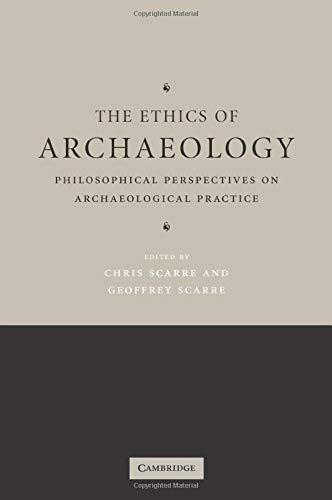 9780521549424: The Ethics of Archaeology: Philosophical Perspectives on Archaeological Practice