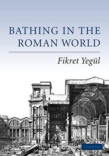 Bathing in the Roman World (Paperback): Fikret K. Yegul