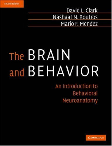 The Brain and Behavior. An Introduction to Behavioral Neuroanatomy: Clark, D. L.; Boutros, N. N.; ...