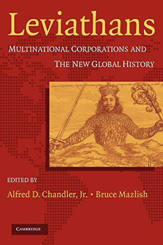Leviathans: Multinational Corporations and the New Global History: Alfred D. Chandler, Jr & Bruce ...