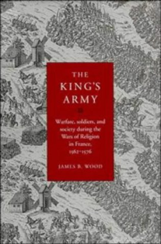 9780521550031: The King's Army: Warfare, Soldiers and Society during the Wars of Religion in France, 1562-76 (Cambridge Studies in Early Modern History)