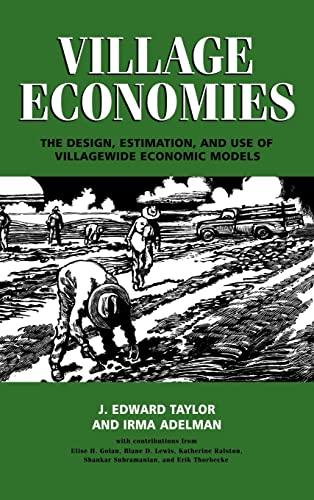 Village Economies: The Design, Estimation, and Use of Villagewide Economic Models: Taylor, J. ...
