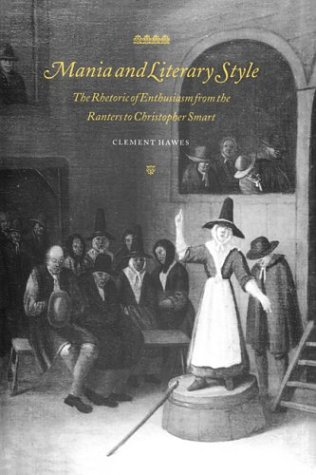 9780521550222: Mania and Literary Style: The Rhetoric of Enthusiasm from the Ranters to Christopher Smart (Cambridge Studies in Eighteenth-Century English Literature and Thought)