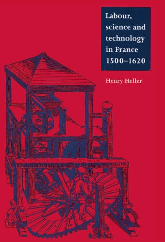 9780521550314: Labour, Science and Technology in France, 1500-1620 (Cambridge Studies in Early Modern History)