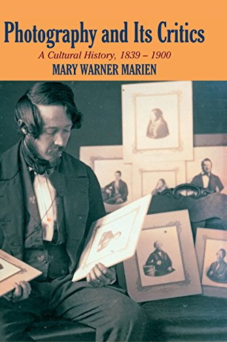 Photography and Its Critics : A Cultural: Marien, Mary Warner