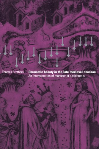 Chromatic Beauty in the Late Medieval Chanson: An Interpretation of Manuscript Accidentals: ...