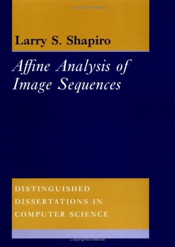 Affine Analysis of Image Sequences (Distinguished Dissertations: Shapiro, Larry S.
