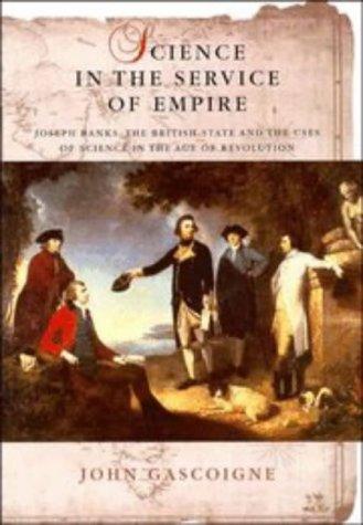 Science in the Service of Empire: Joseph Banks, the British State and the Uses of Science in the ...