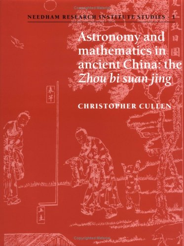 9780521550895: Astronomy and Mathematics in Ancient China: The 'Zhou Bi Suan Jing' (Needham Research Institute Studies)
