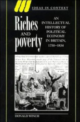 9780521551052: Riches and Poverty: An Intellectual History of Political Economy in Britain, 1750-1834 (Ideas in Context)