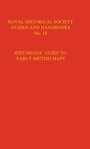 Royal Historical Society Guides And Handbooks) Historian'S Guide To Early British Maps: