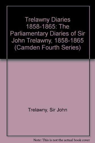 The Parliamentary Diaries of Sir John Trelawny, 1858-1865: Trelawny, John