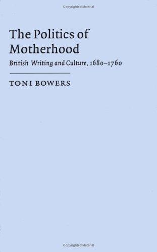 9780521551748: The Politics of Motherhood: British Writing and Culture, 1680-1760