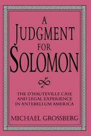 9780521552066: A Judgment for Solomon: The d'Hauteville Case and Legal Experience in Antebellum America (Cambridge Historical Studies in American Law and Society)