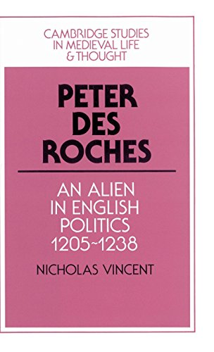 Peter Des Roches: An Alien in English Politics, 1205 1238: Nicholas Vincent