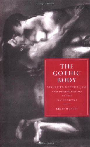 9780521552592: The Gothic Body: Sexuality, Materialism, and Degeneration at the Fin de Siècle