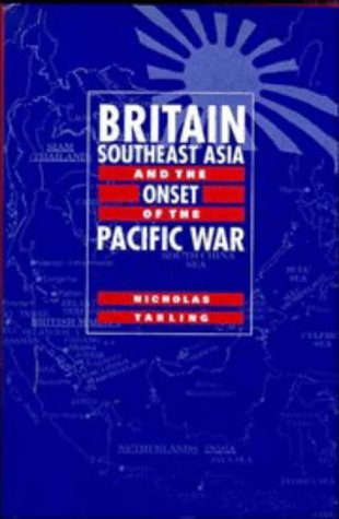 Britain, Southeast Asia and the Onset of the Pacific War: Nicholas Tarling