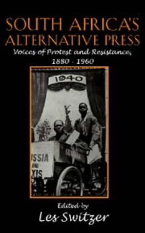 South Africa's Alternative Press: Voices of Protest and Resistance, 1880-1960 (Cambridge ...