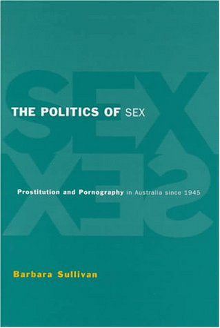 9780521554084: The Politics of Sex: Prostitution and Pornography in Australia since 1945
