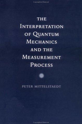 The Interpretation of Quantum Mechanics and the Measurement Process: Mittelstaedt, Peter