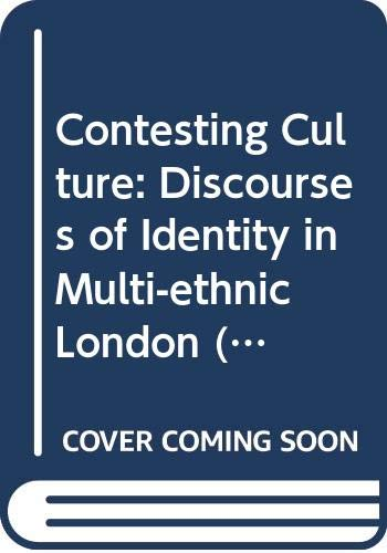 9780521554824: Contesting Culture: Discourses of Identity in Multi-ethnic London: 100 (Cambridge Studies in Social and Cultural Anthropology)