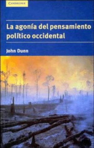 La agonía del pensamiento político occidental (Spanish Edition) (9780521555661) by John Dunn