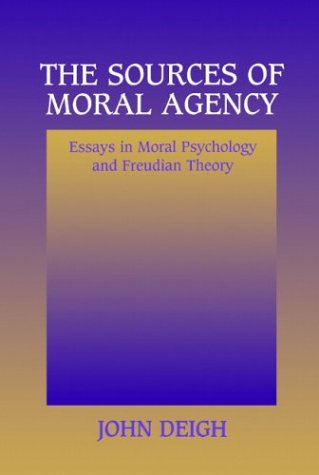 9780521556224: The Sources of Moral Agency: Essays in Moral Psychology and Freudian Theory