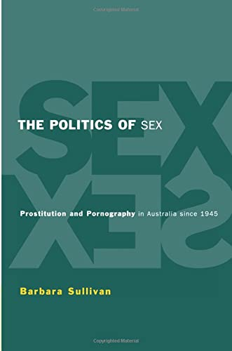9780521556309: The Politics of Sex: Prostitution and Pornography in Australia since 1945