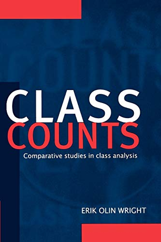 Class Counts: Comparative Studies in Class Analysis: Wright, Erik Olin