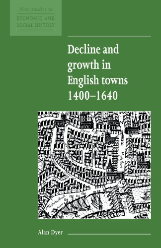 Decline and Growth in English Towns 1400-1640 (New Studies in Economic and Social History): Alan ...