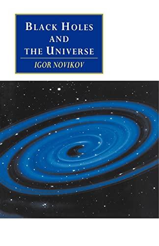 Black Holes and the Universe Igor Novikov