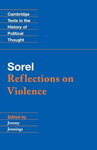 Sorel: Reflections on Violence 9780521559102 Georges Sorel's Reflections on Violence (1908) remains a controversial text to this day. It unashamedly advocates the use of violence as a means of putting an end to the corrupt politics of bourgeois democracy and of bringing down capitalism. It is both dangerous and fascinating, of enduring importance and interest to all those concerned about the nature of modern politics. This new student edition of Sorel's classic text is accompanied by notes, chronology, and bibliography, as well as a concise introduction to the context and content of this work.