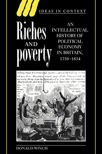 9780521559201: Riches and Poverty: An Intellectual History of Political Economy in Britain, 1750-1834 (Ideas in Context)