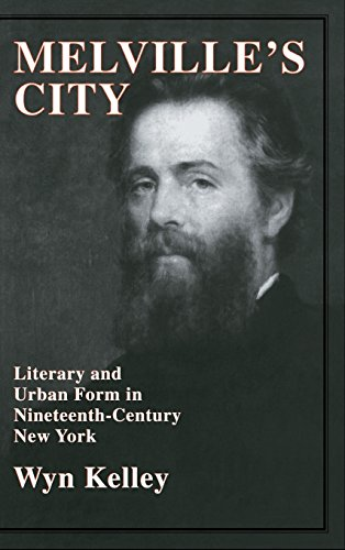 Melville's City: Literary and Urban Form in Nineteenth-Century New York: Kelley, Wyn