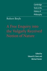 9780521561006: Robert Boyle: A Free Enquiry into the Vulgarly Received Notion of Nature (Cambridge Texts in the History of Philosophy)