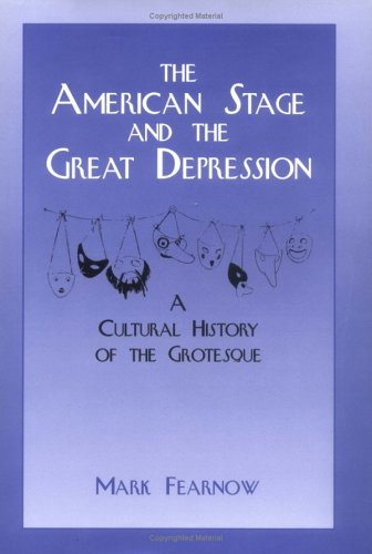 9780521561112: The American Stage and the Great Depression: A Cultural History of the Grotesque (Cambridge Studies in American Theatre and Drama)