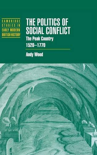 The Politics of Social Conflict: The Peak Country, 1520-1770 (Cambridge Studies in Early Modern ...