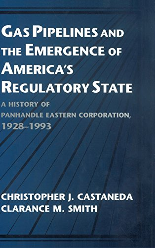 GAS PIPELINES AND THE EMERGENCE OF AMERICA'S REGULATORY STATE; A HISTORY OF PANHANDLE EASTERN COR...