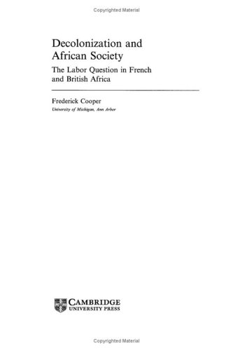 Decolonization and African Society: The Labor Question in French and British Africa (African ...