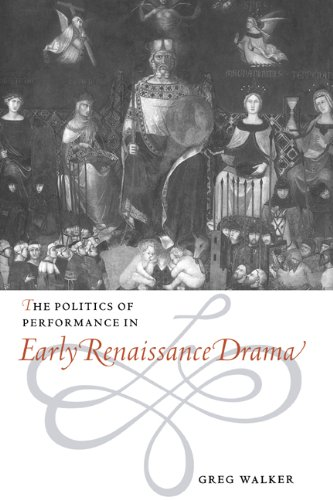 The Politics of Performance in Early Renaissance Drama (0521563313) by Greg Walker