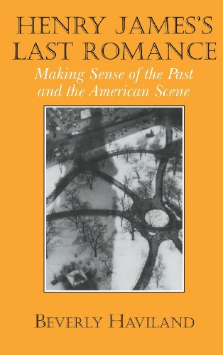9780521563383: Henry James' Last Romance: Making Sense of the Past and the American Scene (Cambridge Studies in American Literature and Culture)