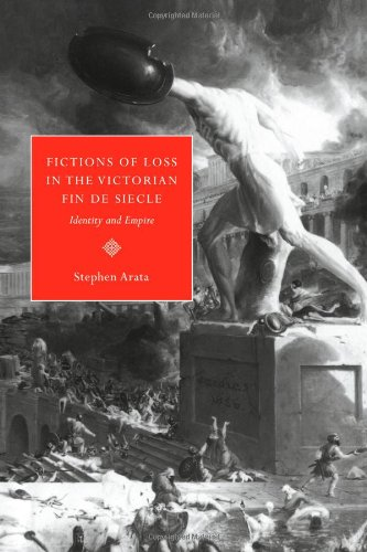 Fictions of Loss in the Victorian Fin de Si Cle: Identity and Empire: Stephen Arata