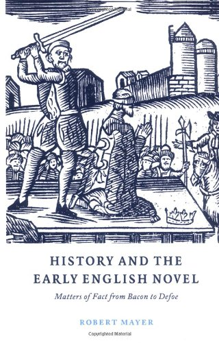 9780521563772: History and the Early English Novel: Matters of Fact from Bacon to Defoe (Cambridge Studies in Eighteenth-Century English Literature and Thought)