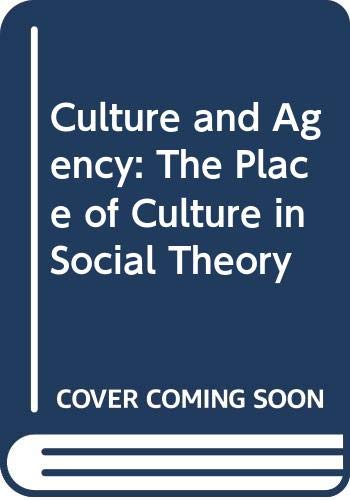 9780521564274: Culture and Agency: The Place of Culture in Social Theory