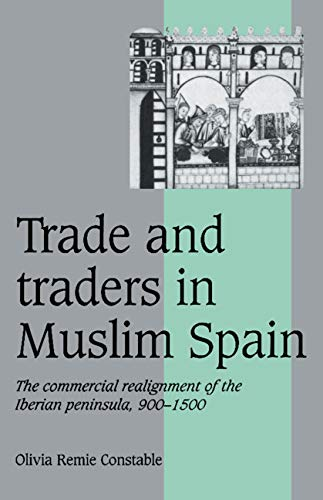9780521565035: Trade and Traders in Muslim Spain: The Commercial Realignment of the Iberian Peninsula, 900-1500 (Cambridge Studies in Medieval Life and Thought: Fourth Series)