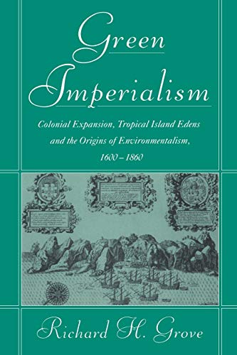 9780521565134: Green Imperialism: Colonial Expansion, Tropical Island Edens and the Origins of Environmentalism, 1600-1860 (Studies in Environment and History)